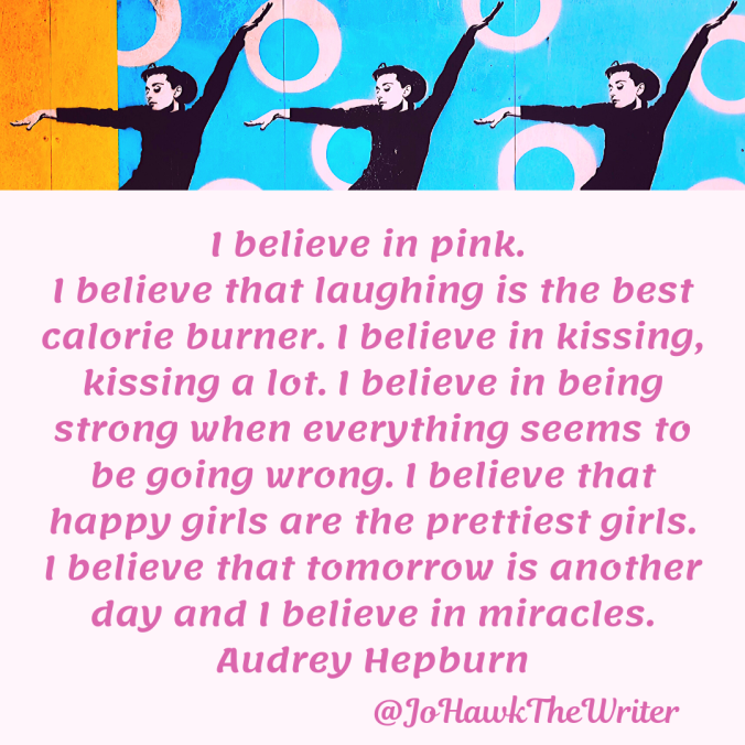 i-believe-in-pink.-i-believe-that-laughing-is-the-best-calorie-burner.-i-believe-in-kissing-kissing-a-lot.-i-believe-in-being-strong-when-everything-seems-to-be-going-wrong.-i-believe-th.