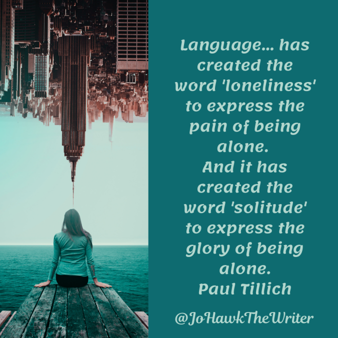 language...-has-created-the-word-loneliness-to-express-the-pain-of-being-alone.-and-it-has-created-the-word-solitude-to-express-the-glory-of-being-alone.-paul-tillich
