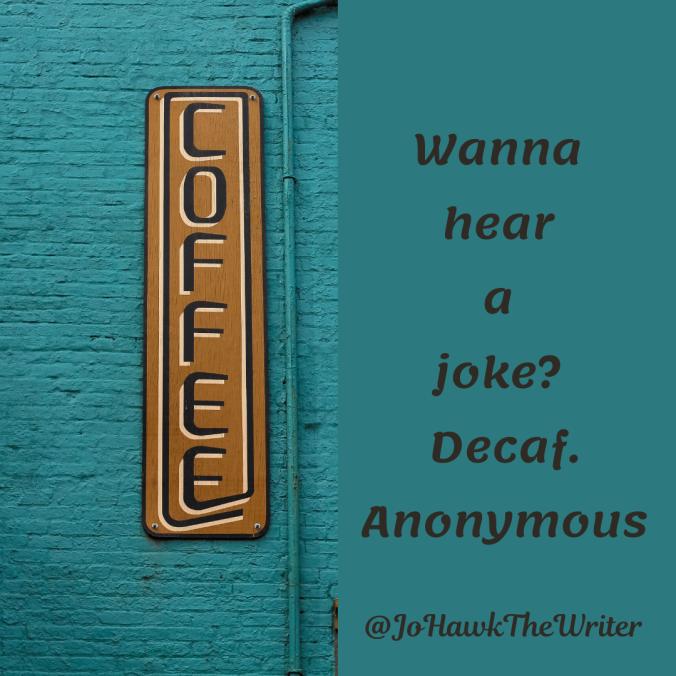 wanna-hear-a-joke_-decaf.-anonymous