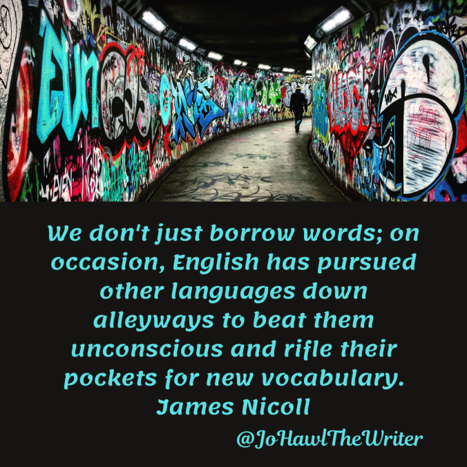 we-dont-just-borrow-words-on-occasion-english-has-pursued-other-languages-down-alleyways-to-beat-them-unconscious-and-rifle-their-pockets-for-new-vocabulary.-james-nicoll.