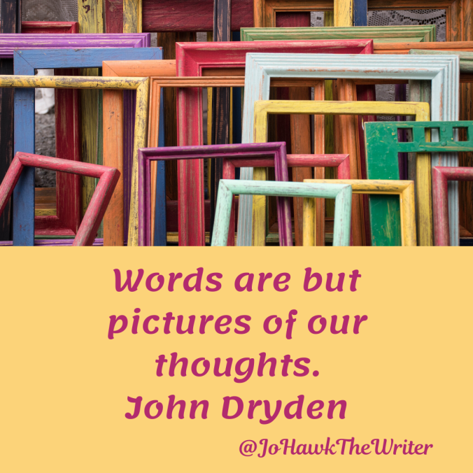 words-are-but-pictures-of-our-thoughts.-john-dryden