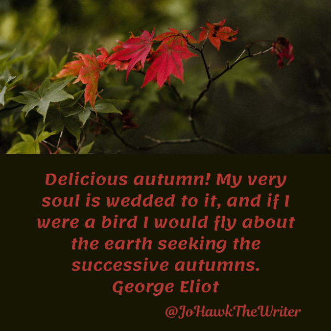 delicious-autumn-my-very-soul-is-wedded-to-it-and-if-i-were-a-bird-i-would-fly-about-the-earth-seeking-the-successive-autumns.-george-eliot