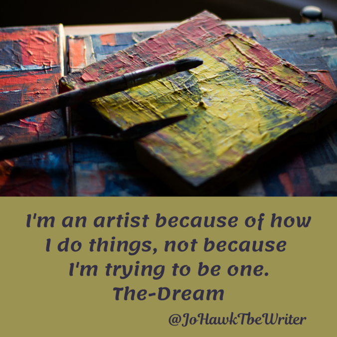 im-an-artist-because-of-how-i-do-things-not-because-im-trying-to-be-one.-the-dream