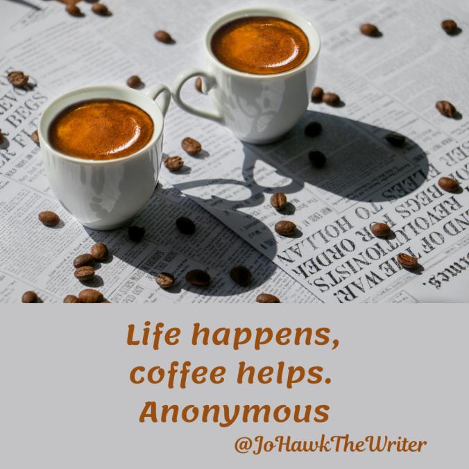 life-happens-coffee-helps.-anonymous