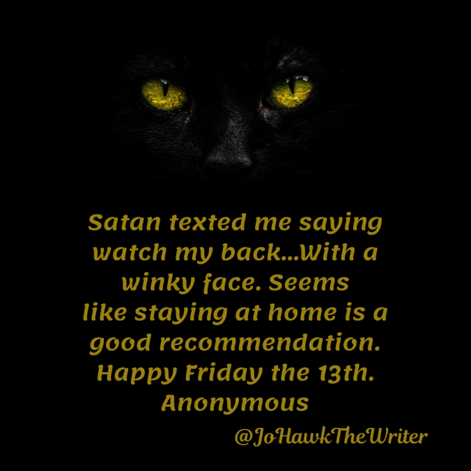 satan-texted-me-saying-watch-my-back...with-a-winky-face.-seems-like-staying-at-home-is-a-good-recommendation.-happy-friday-the-13th.-anonymous