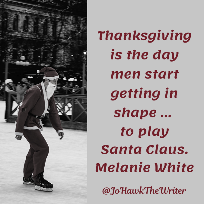 thanksgiving-is-the-day-men-start-getting-in-shape-to-play-santa-claus.--melanie-white