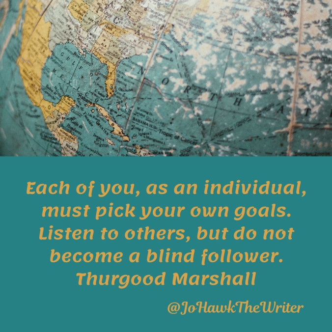each-of-you-as-an-individual-must-pick-your-own-goals.-listen-to-others-but-do-not-become-a-blind-follower.-thurgood-marshalladd