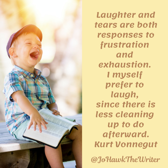 laughter-and-tears-are-both-responses-to-frustration-and-exhaustion.-i-myself-prefer-to-laugh-since-there-is-less-cleaning-up-to-do-afterward.kurt-vonnegut