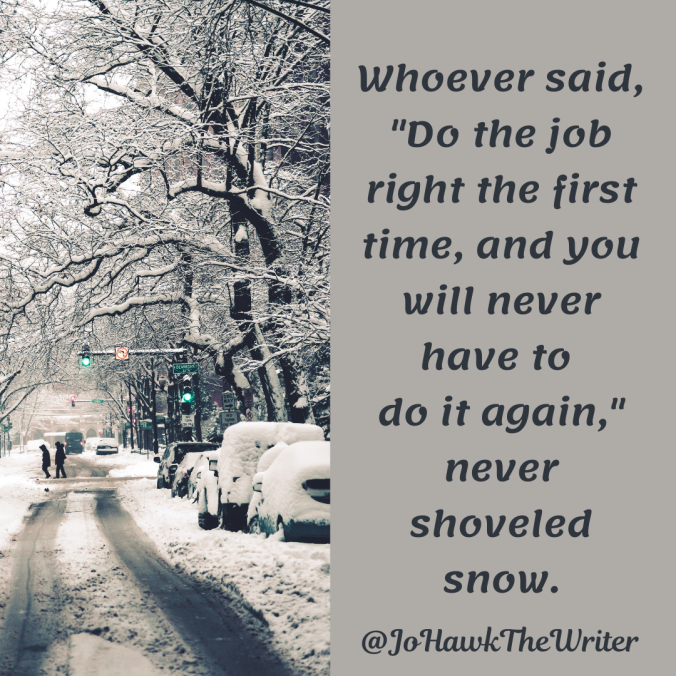whoever-said-_do-the-job-right-the-first-time-and-you-will-never-have-to-do-it-again_-never-shoveled-snow.