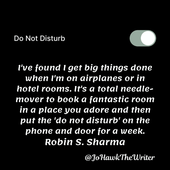ive-found-i-get-big-things-done-when-im-on-airplanes-or-in-hotel-rooms.-its-a-total-needle-mover-to-book-a-fantastic-room-in-a-place-you-adore-and-then-put-the-do-not-disturb-on-the-phon