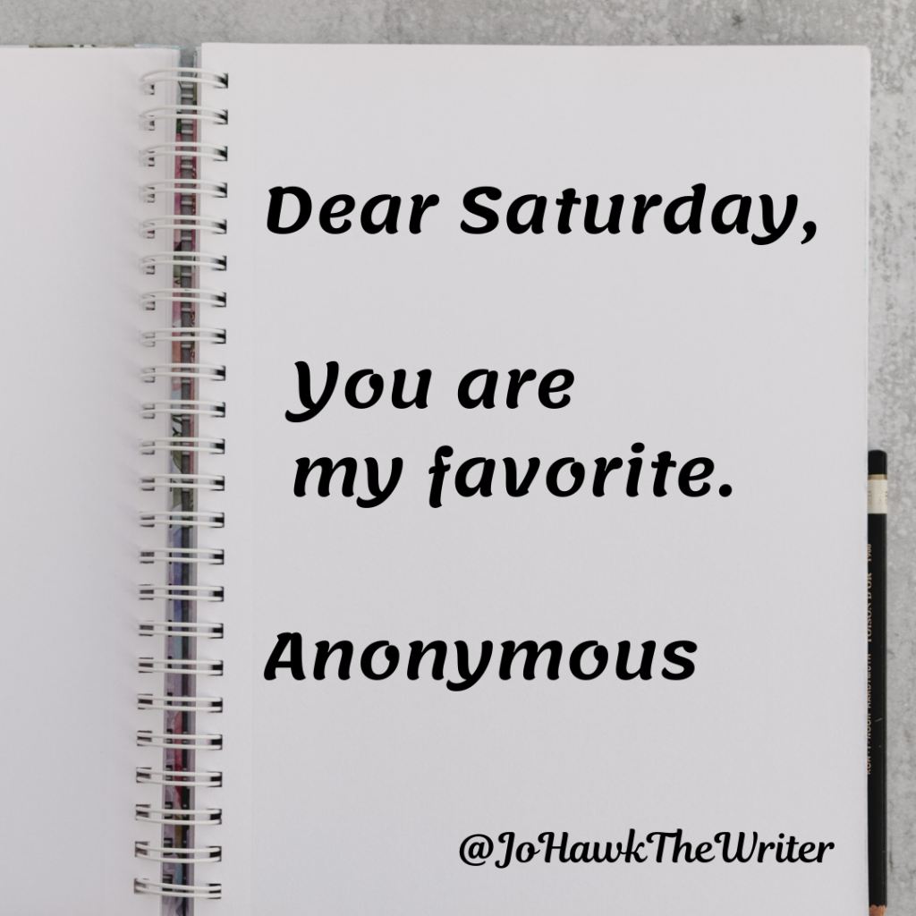 Dear Saturday, you are my favorite. Anonymous